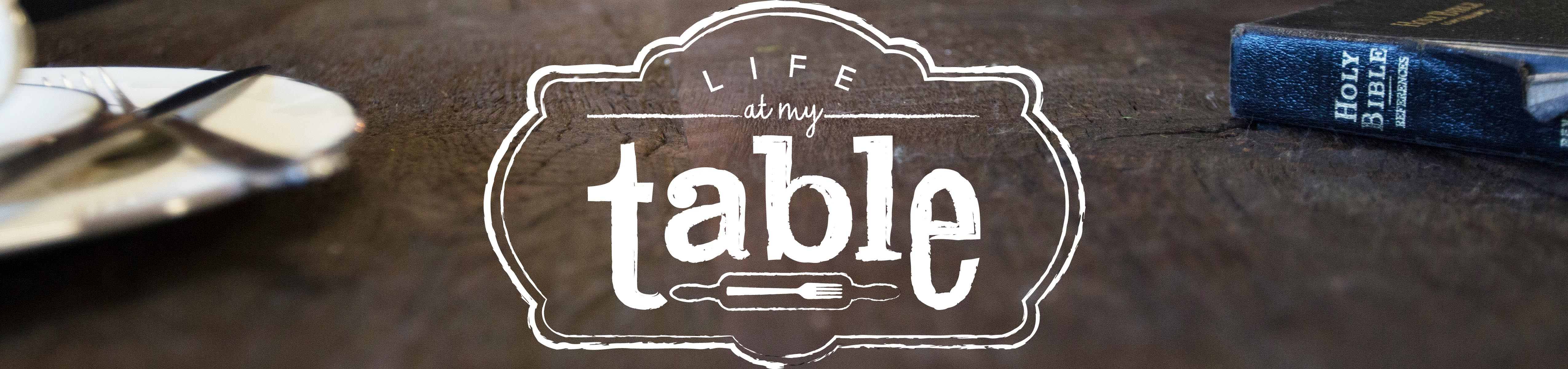Life at my Table - getting better at the things that matter
